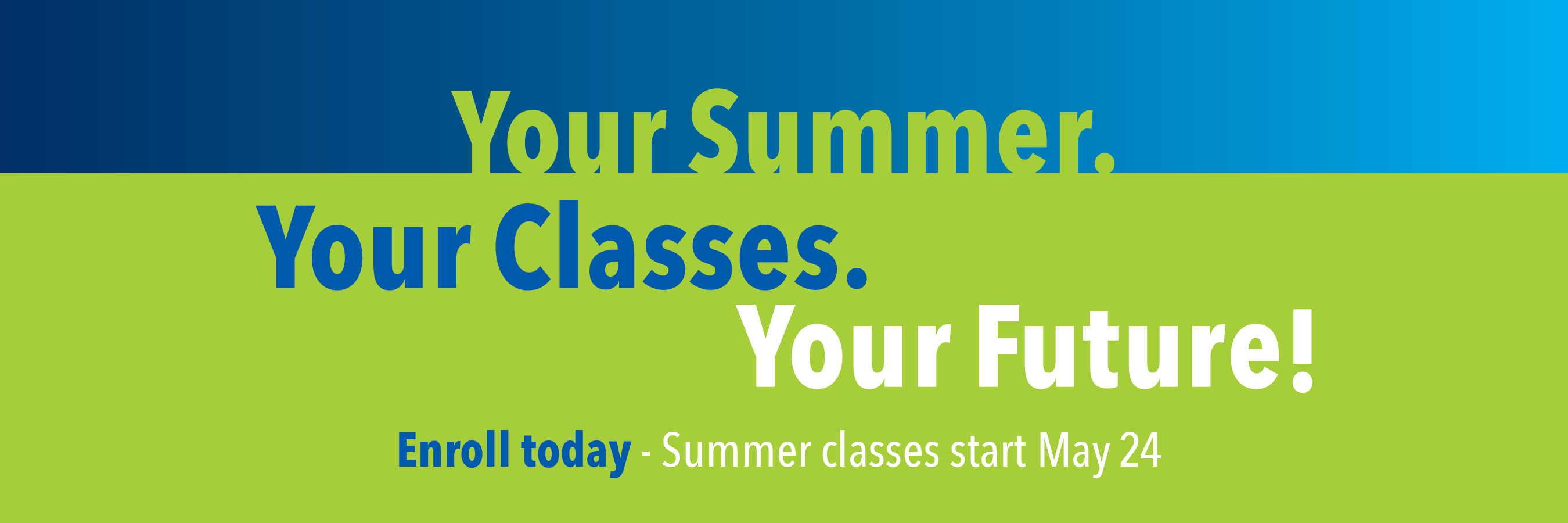 Your Summer. Your Classes. Your Future