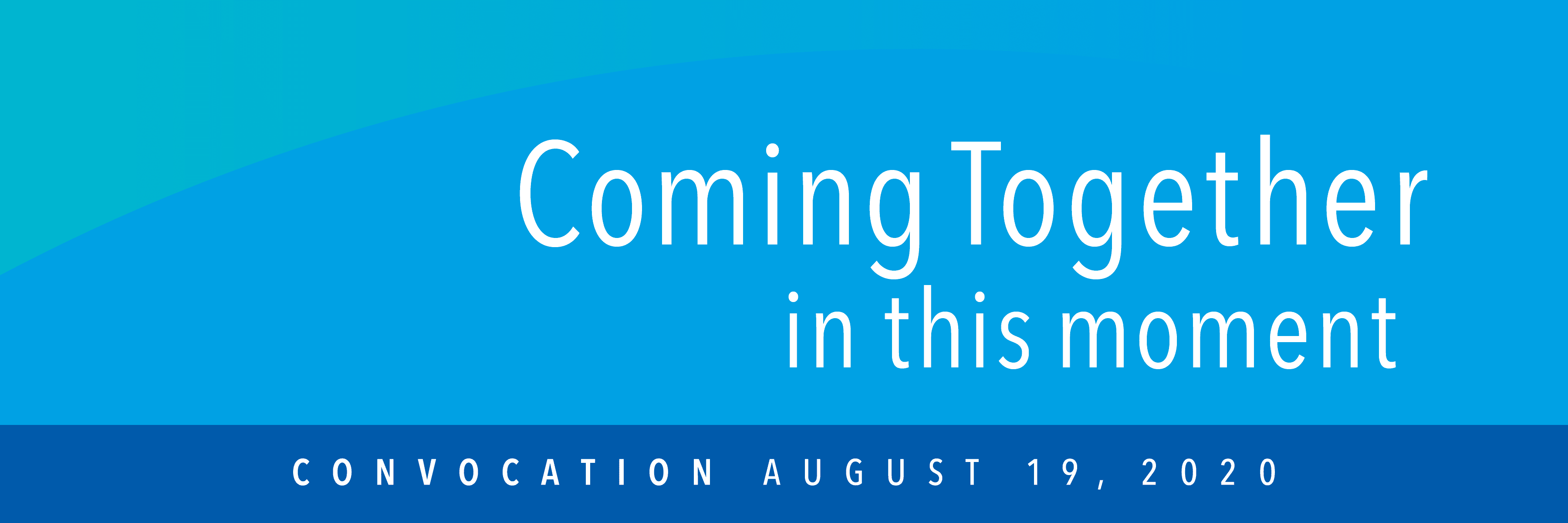 Coming Together in this moment. Convocation August 19, 2020