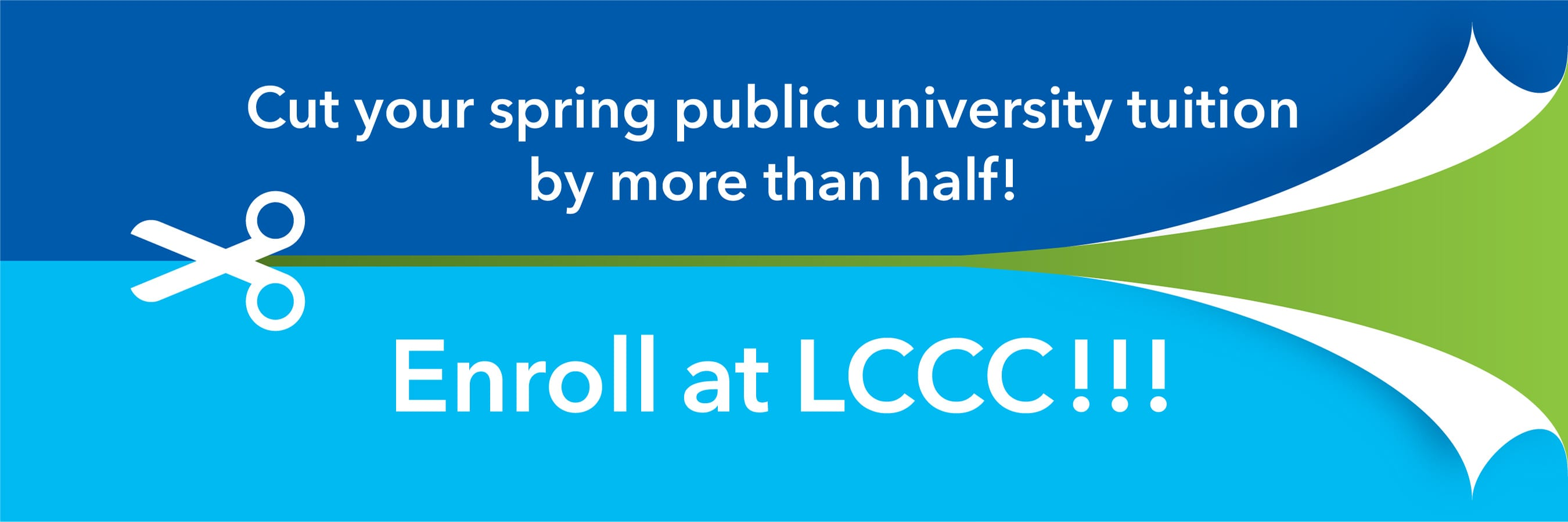 Cut your spring university tuition by more than half. Enroll at LCCC.