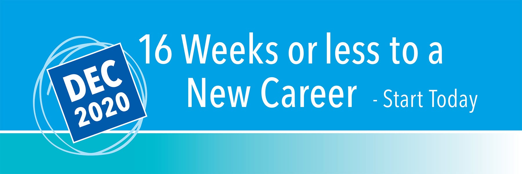 16 weeks or less to a new career. Start today