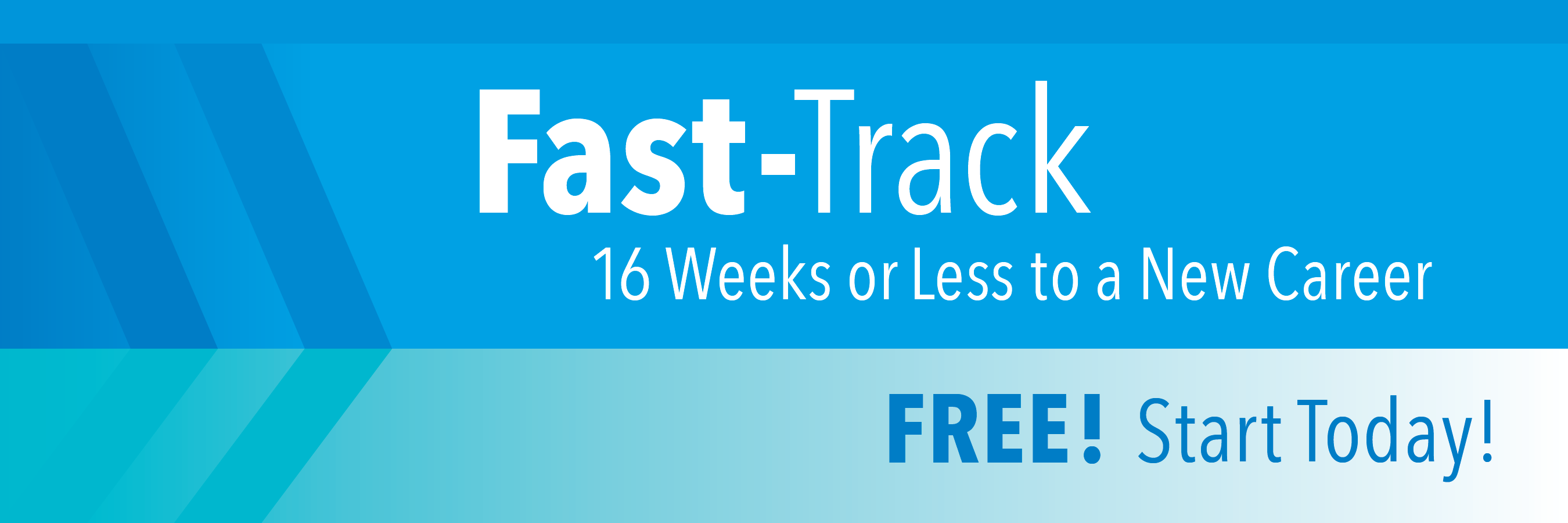 Fast Track - 16 weeks or less to a new career.