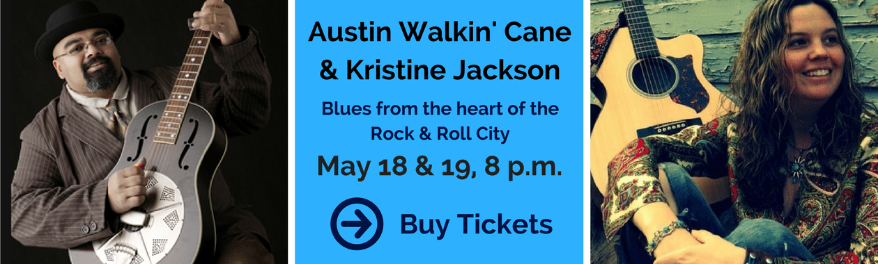 "Austin Walkin' Cane and Kristine Jackson ""Blues from the Heart of the Rock and Roll City"" Show dates May 18 and 19 at 8 p.m. Select to Learn more and Purchase Tickets"