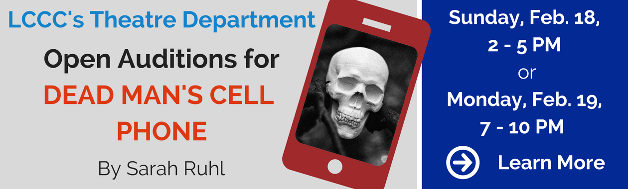 """LCCC's Theatre Department, Open Auditions for """"Dead Man';s Cell Phone"""" By Sarah Ruhl, Dates, Sunday, February 18, 2 - 5 pm or Monday, February 19, 7 - 10 pm Select to Learn More"""