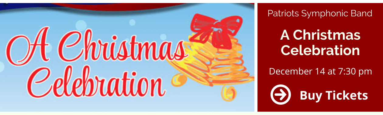 Patriots Symphonic Band A Christmas Celebration. December 14, 2019 at 7:30 p.m., buy tickets