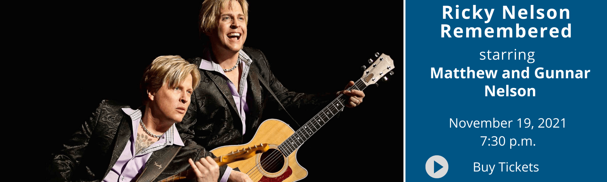 Ricky Nelson Remembered starring Matthew and Gunnar Nelson, November 19, 2021 at 7:30 p.m. Buy Tickets