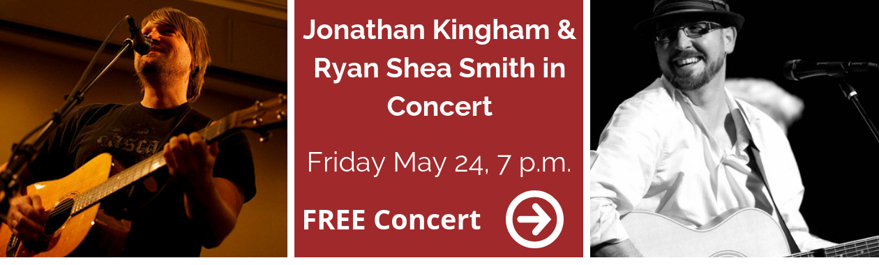 Johnathan Kingham and Ryan Shea Smith in Concert May 24 at 7 p.m. Tickets are Free!