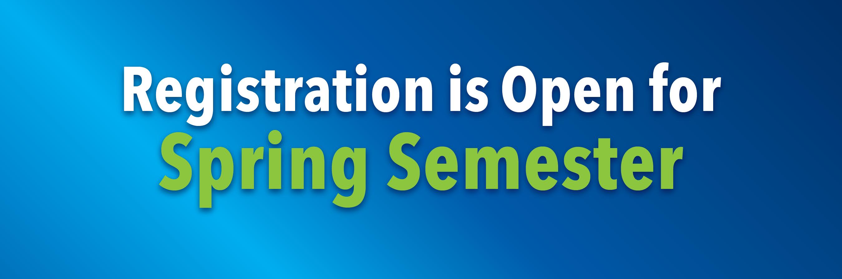 Registration is open for spring semester.