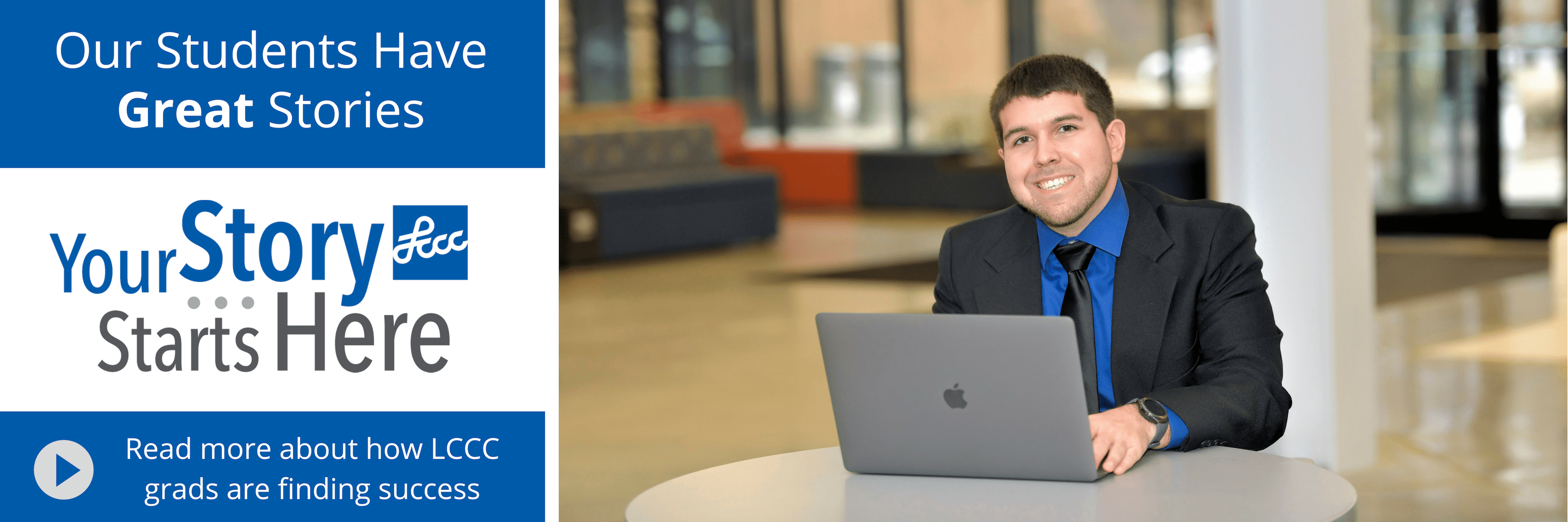 Our Students Have Great Stories. Read more about how LCCC grads are finding success