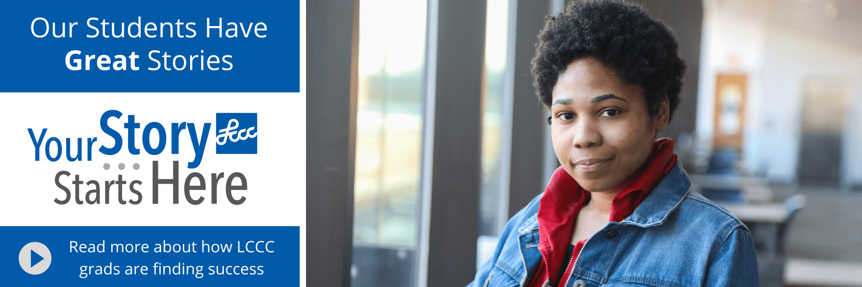 Our Students Have Great Stories. Read more about how LCCC grads are finding success.