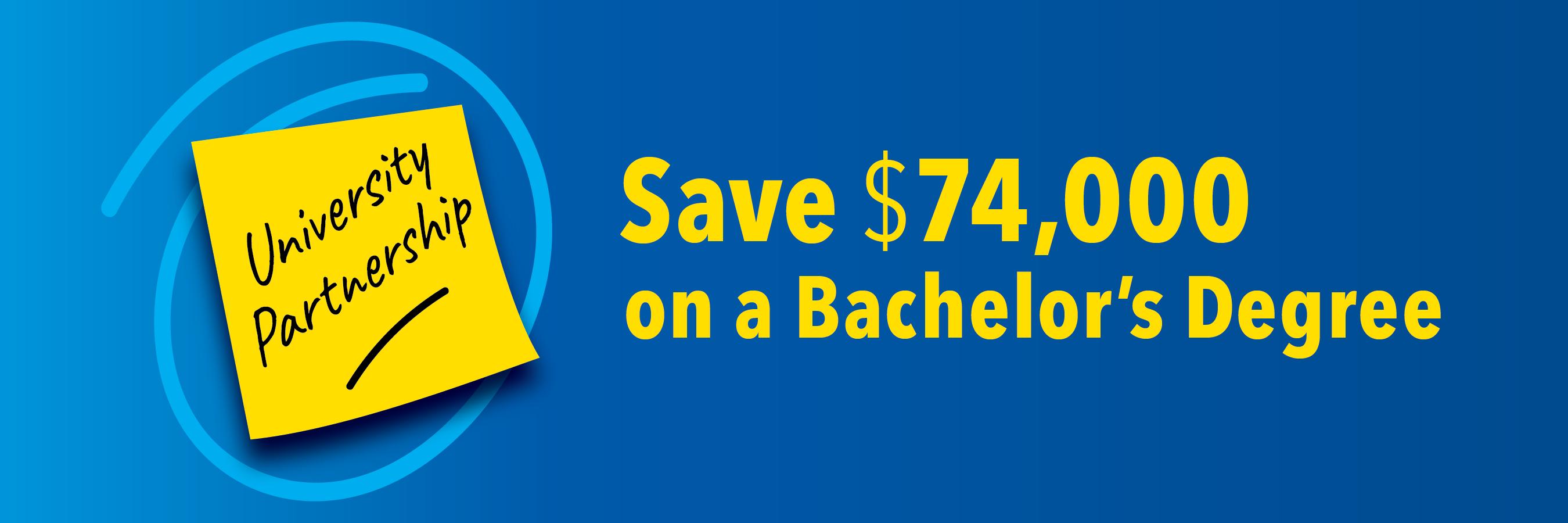 University Partnership. Save $74,000 on a bachelor's degree.